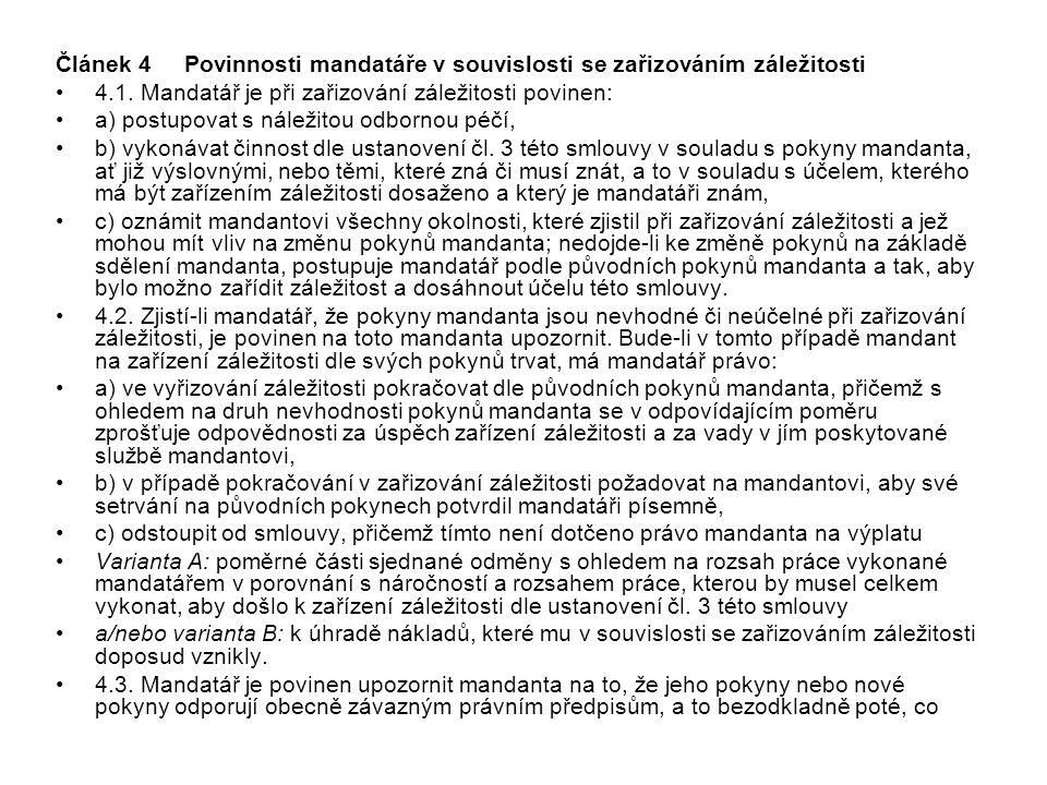 Článek 4 Povinnosti mandatáře v souvislosti se zařizováním záležitosti 4.1. Mandatář je při zařizování záležitosti povinen: a) postupovat s náležitou
