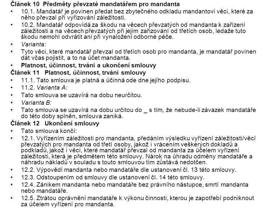 Článek 10 Předměty převzaté mandatářem pro mandanta 10.1. Mandatář je povinen předat bez zbytečného odkladu mandantovi věci, které za něho převzal při
