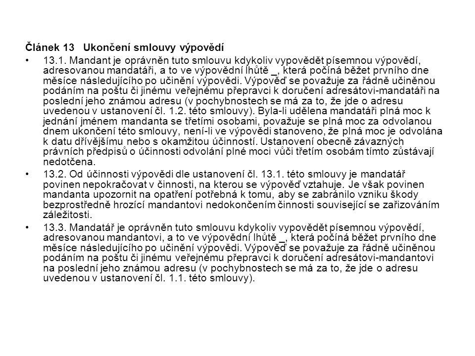 Článek 13 Ukončení smlouvy výpovědí 13.1. Mandant je oprávněn tuto smlouvu kdykoliv vypovědět písemnou výpovědí, adresovanou mandatáři, a to ve výpově