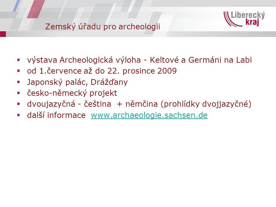 Zemský úřadu pro archeologii  výstava Archeologická výloha - Keltové a Germáni na Labi  od 1.července až do 22. prosince 2009  Japonský palác, Dráž