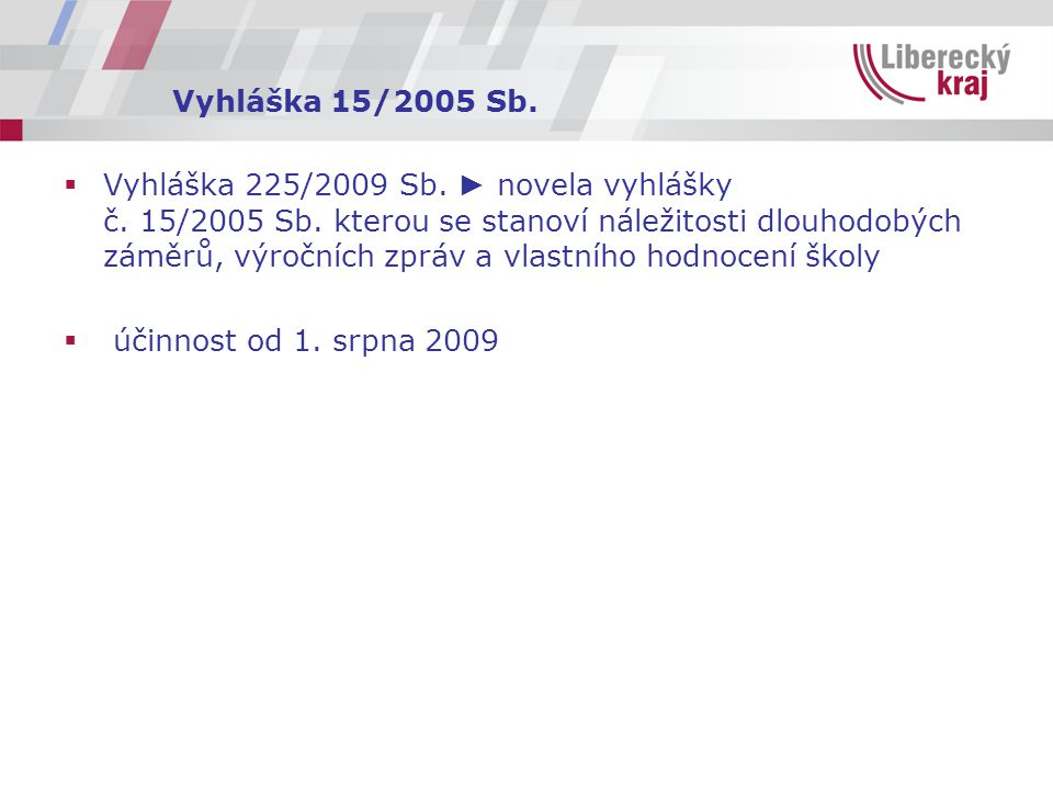 Vyhláška 15/2005 Sb.  Vyhláška 225/2009 Sb. ► novela vyhlášky č. 15/2005 Sb. kterou se stanoví náležitosti dlouhodobých záměrů, výročních zpráv a vla