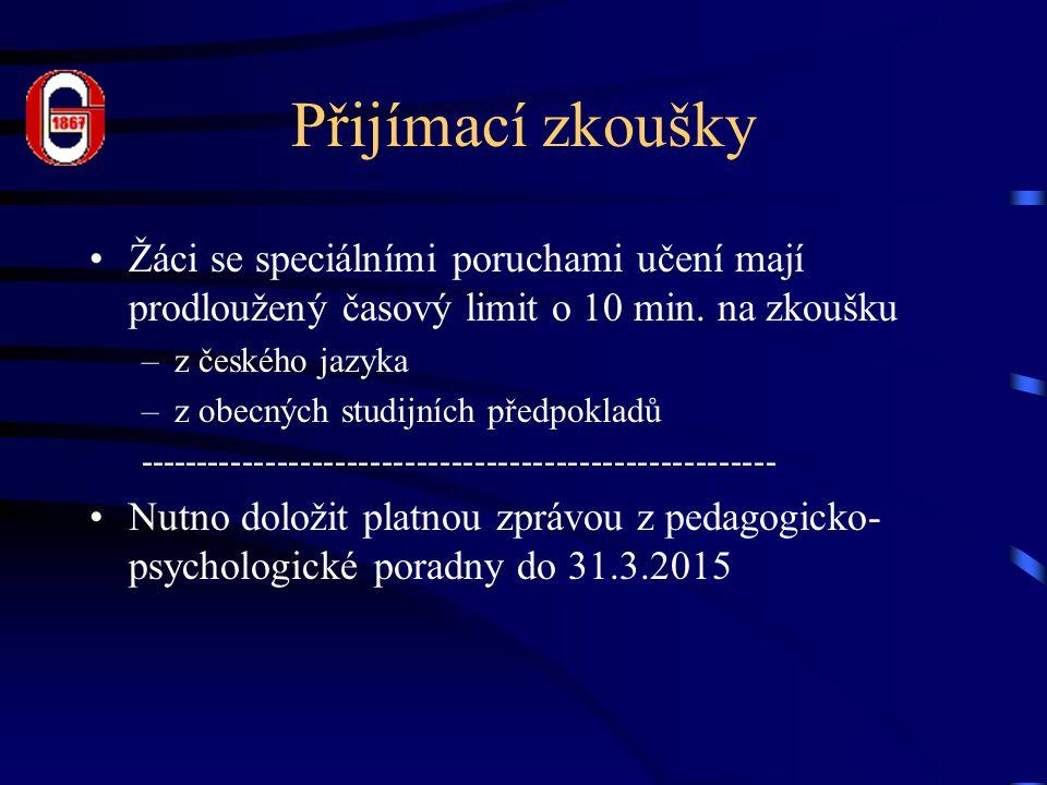Přijímací zkoušky Žáci se speciálními poruchami učení mají prodloužený časový limit o 10 min. na zkoušku –z českého jazyka –z obecných studijních před