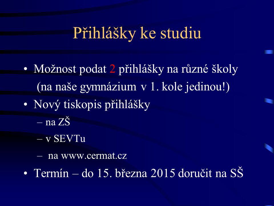 Přihlášky ke studiu Možnost podat 2 přihlášky na různé školy (na naše gymnázium v 1. kole jedinou!) Nový tiskopis přihlášky –na ZŠ –v SEVTu – na www.c