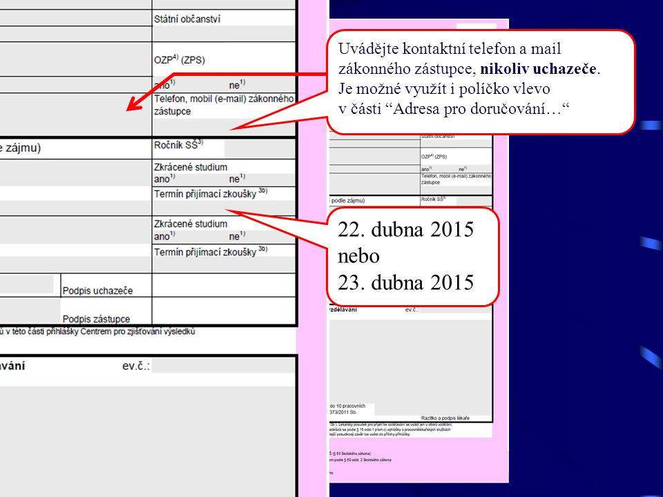 """Uvádějte kontaktní telefon a mail zákonného zástupce, nikoliv uchazeče. Je možné využít i políčko vlevo v části """"Adresa pro doručování…"""" 22. dubna 201"""