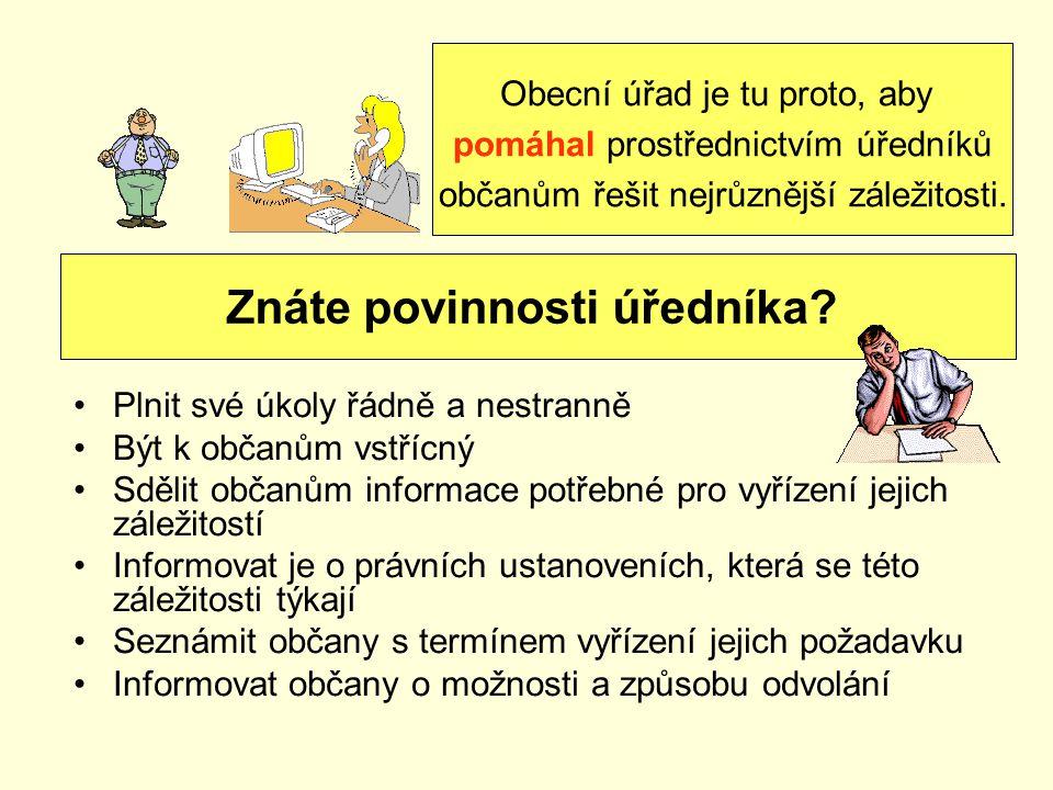 Plnit své úkoly řádně a nestranně Být k občanům vstřícný Sdělit občanům informace potřebné pro vyřízení jejich záležitostí Informovat je o právních ustanoveních, která se této záležitosti týkají Seznámit občany s termínem vyřízení jejich požadavku Informovat občany o možnosti a způsobu odvolání Obecní úřad je tu proto, aby pomáhal prostřednictvím úředníků občanům řešit nejrůznější záležitosti.