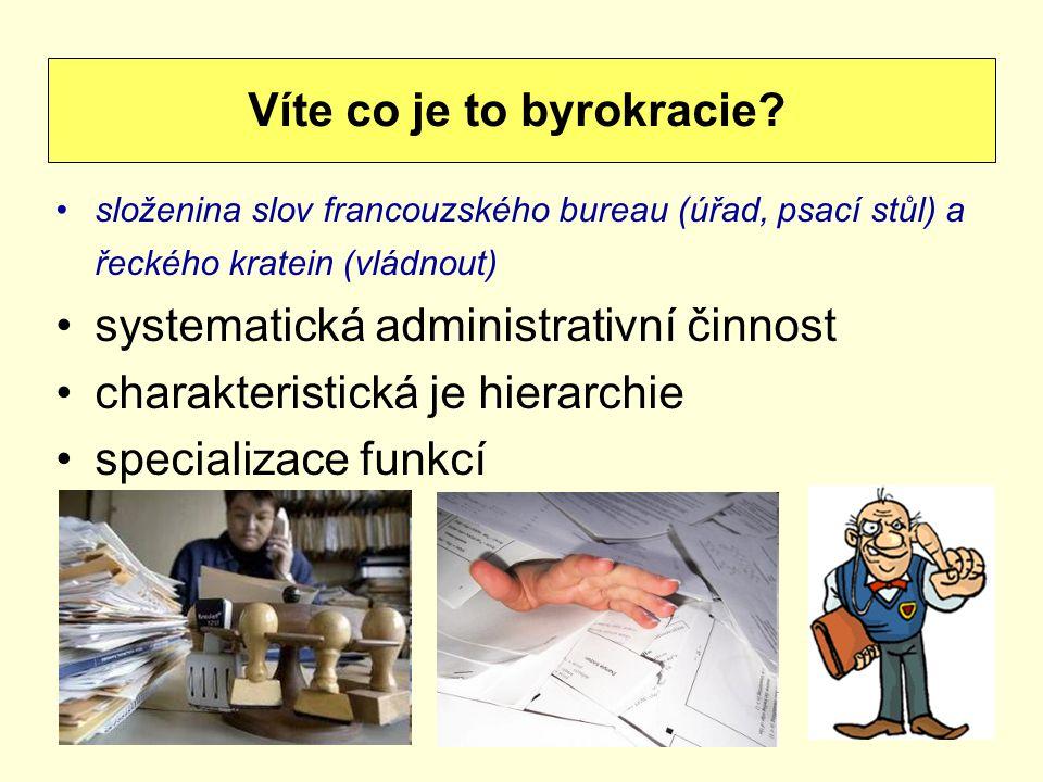 složenina slov francouzského bureau (úřad, psací stůl) a řeckého kratein (vládnout) systematická administrativní činnost charakteristická je hierarchie specializace funkcí Víte co je to byrokracie