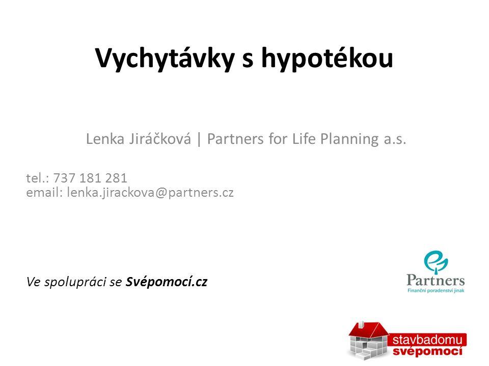 Vychytávky s hypotékou Lenka Jiráčková | Partners for Life Planning a.s. tel.: 737 181 281 email: lenka.jirackova@partners.cz Ve spolupráci se Svépomo