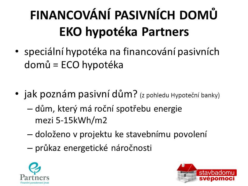 FINANCOVÁNÍ PASIVNÍCH DOMŮ EKO hypotéka Partners speciální hypotéka na financování pasivních domů = ECO hypotéka jak poznám pasivní dům? (z pohledu Hy