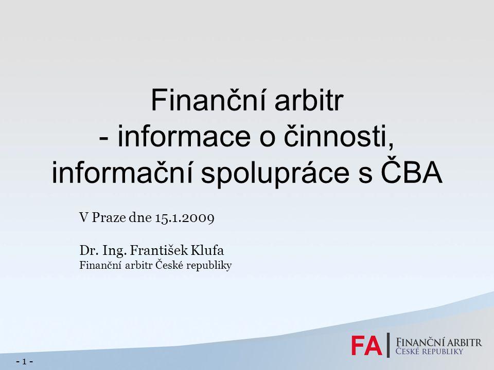 Finanční arbitr - informace o činnosti, informační spolupráce s ČBA V Praze dne 15.1.2009 Dr. Ing. František Klufa Finanční arbitr České republiky - 1