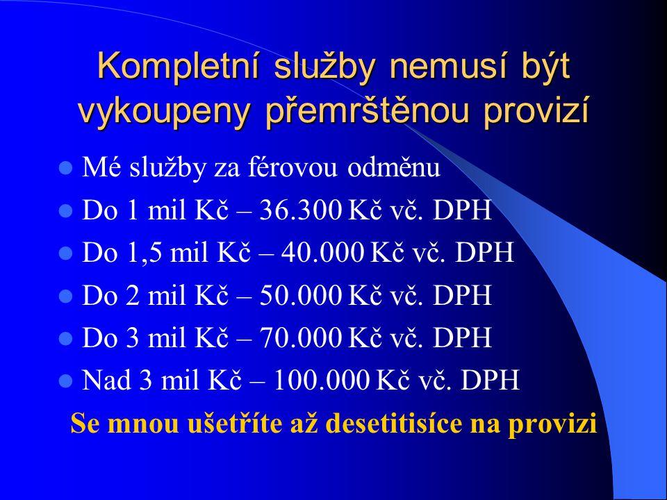 Kompletní služby nemusí být vykoupeny přemrštěnou provizí Mé služby za férovou odměnu Do 1 mil Kč – 36.300 Kč vč. DPH Do 1,5 mil Kč – 40.000 Kč vč. DP