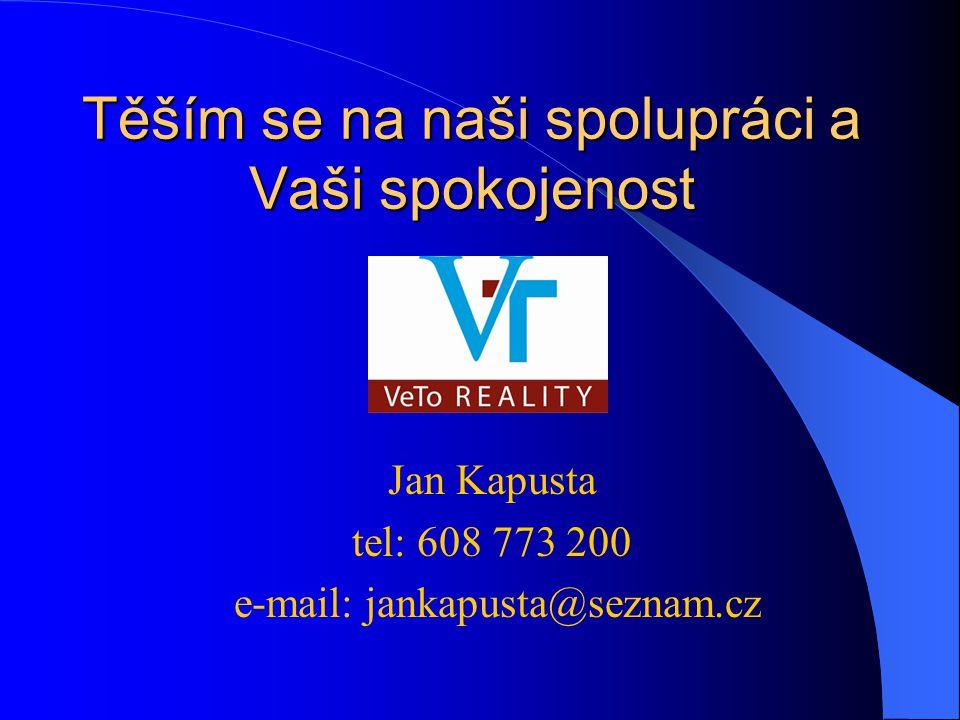Těším se na naši spolupráci a Vaši spokojenost Jan Kapusta tel: 608 773 200 e-mail: jankapusta@seznam.cz
