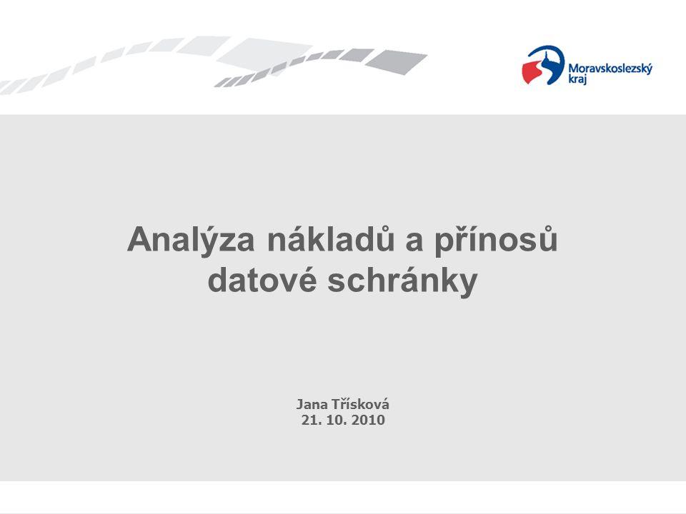 Analýza DS Analýza nákladů a přínosů datové schránky Jana Třísková 21. 10. 2010