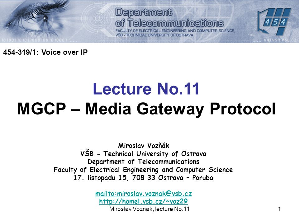 Miroslav Voznak, lecture No.112 MGCP overview MGCP – IETF protocol the first RFC 2705 from 1999 (MGCP v1) RFC 3435 from 2003 obsoletes RFC 2705 (still v1) H.248 – similar with MGCP but ITU-T standard H.248v0, 2000 H.248v1, 2002 H.248v2, 2002 H.248v3, 2005 H.248 is also known as a Megaco protocol and is based on MGCP.
