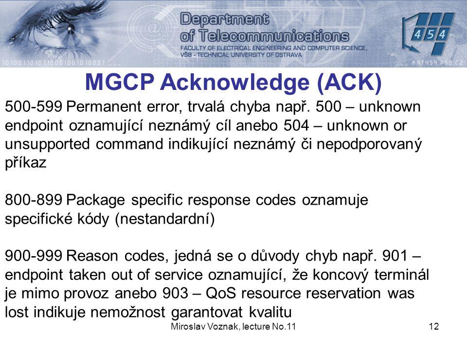 Miroslav Voznak, lecture No.1112 MGCP Acknowledge (ACK) 500-599 Permanent error, trvalá chyba např.