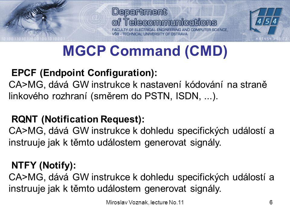 Miroslav Voznak, lecture No.116 MGCP Command (CMD) EPCF (Endpoint Configuration): CA>MG, dává GW instrukce k nastavení kódování na straně linkového rozhraní (směrem do PSTN, ISDN,...).