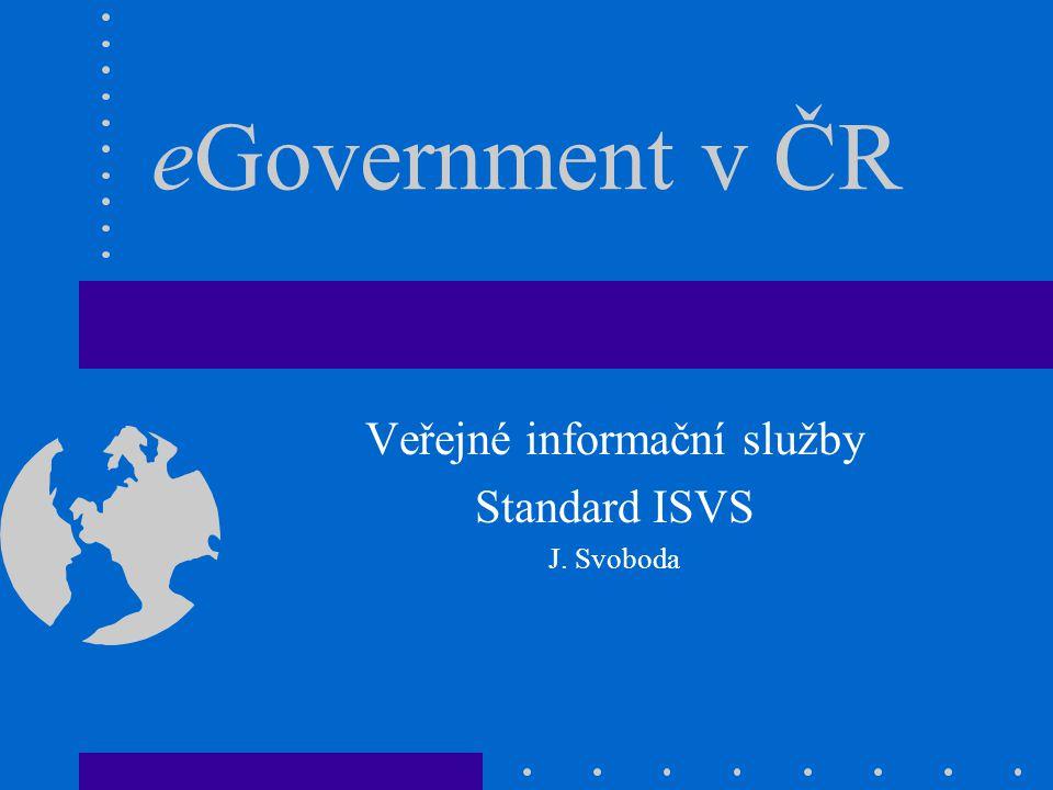 eGovernment v ČR Veřejné informační služby Standard ISVS J. Svoboda