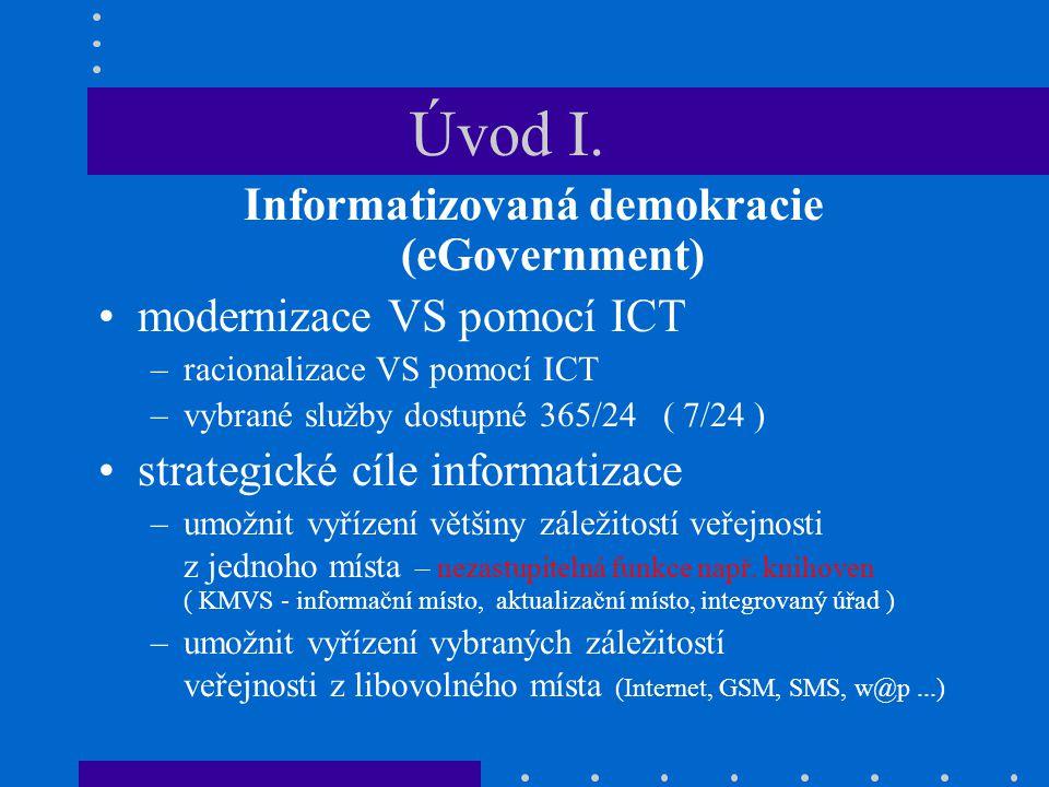 Úvod I. Informatizovaná demokracie (eGovernment) modernizace VS pomocí ICT –racionalizace VS pomocí ICT –vybrané služby dostupné 365/24 ( 7/24 ) strat