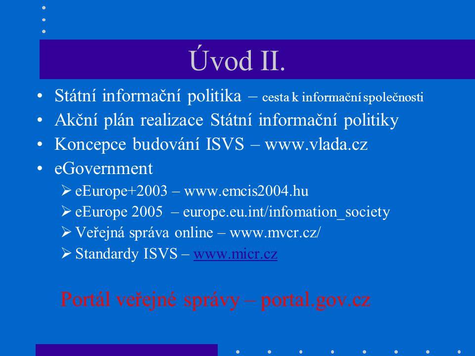 Úvod II. Státní informační politika – cesta k informační společnosti Akční plán realizace Státní informační politiky Koncepce budování ISVS – www.vlad