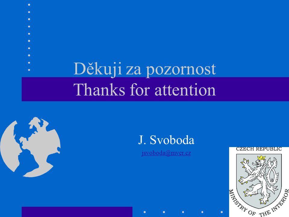 Děkuji za pozornost Thanks for attention J. Svoboda jsvoboda@mvcr.cz