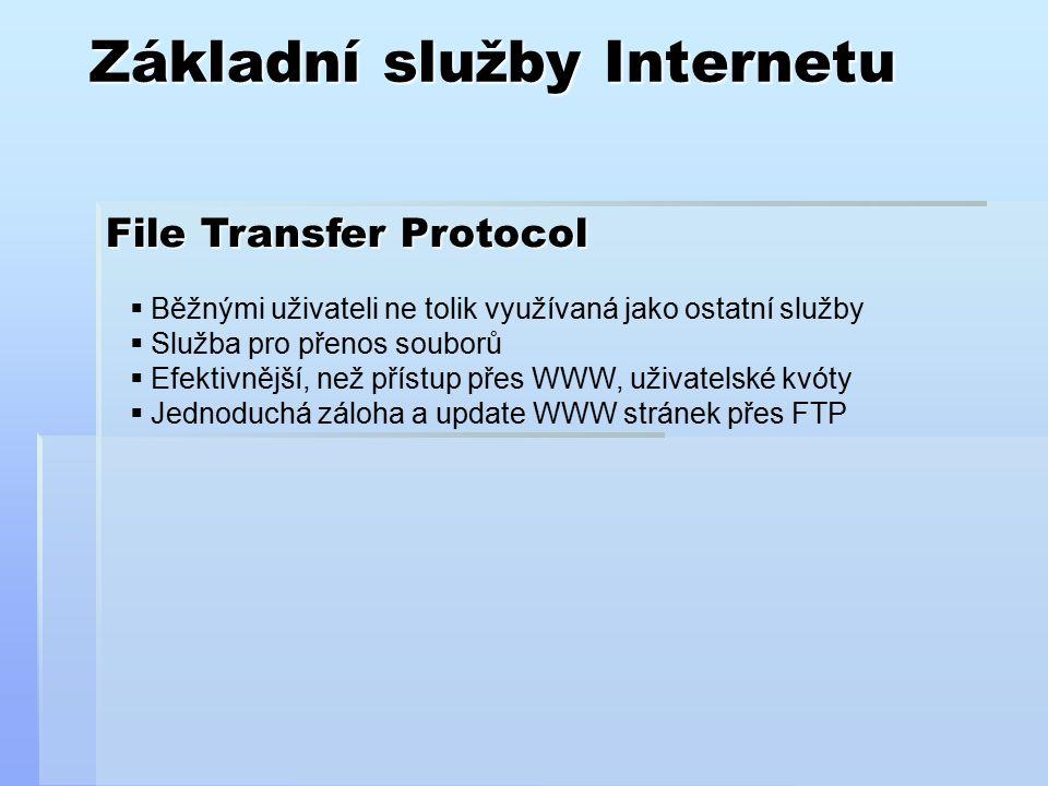 Základní služby Internetu File Transfer Protocol  Běžnými uživateli ne tolik využívaná jako ostatní služby  Služba pro přenos souborů  Efektivnější