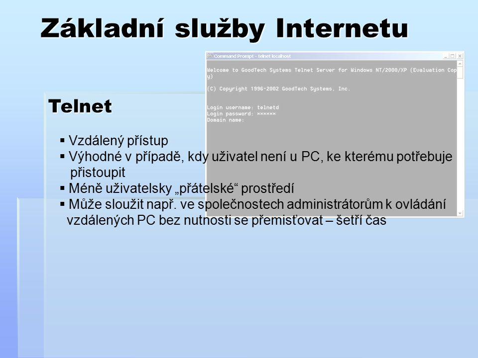 """Základní služby Internetu Telnet  Vzdálený přístup  Výhodné v případě, kdy uživatel není u PC, ke kterému potřebuje přistoupit  Méně uživatelsky """"p"""