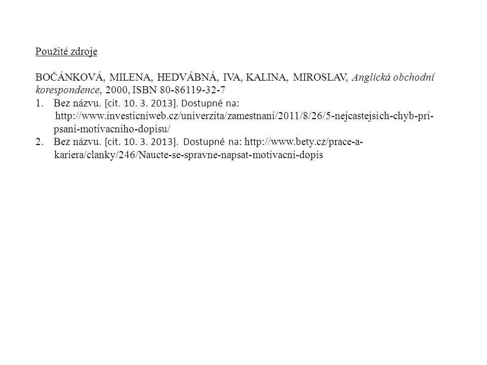 Použité zdroje BOČÁNKOVÁ, MILENA, HEDVÁBNÁ, IVA, KALINA, MIROSLAV, Anglická obchodní korespondence, 2000, ISBN 80-86119-32-7 1.Bez názvu. [cit. 10. 3.