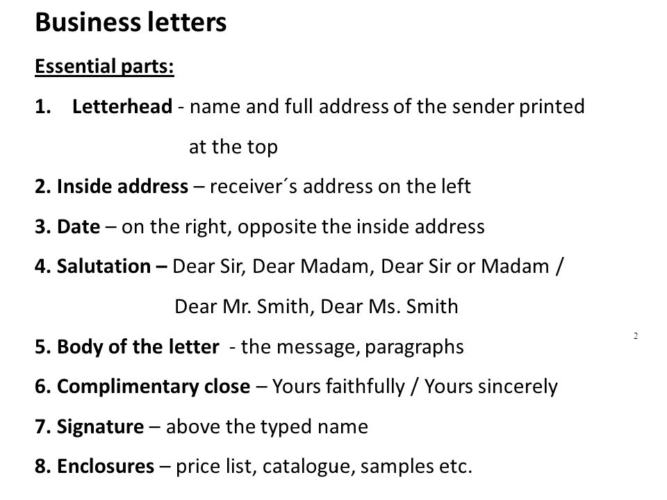 Business letters Essential parts: 1.Letterhead - name and full address of the sender printed at the top 2.