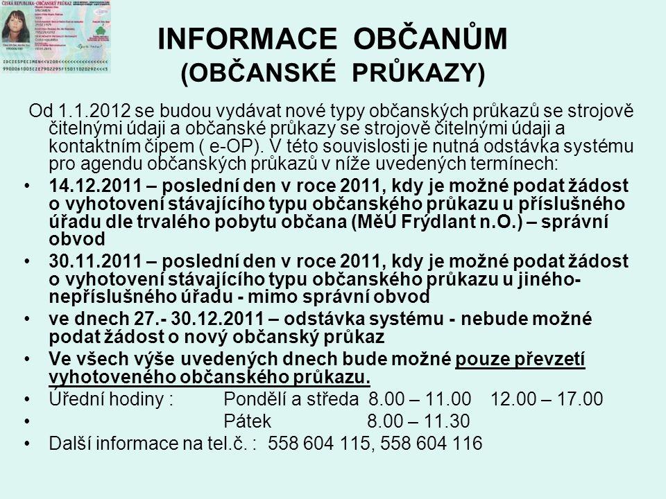 INFORMACE OBČANŮM (OBČANSKÉ PRŮKAZY) Od 1.1.2012 se budou vydávat nové typy občanských průkazů se strojově čitelnými údaji a občanské průkazy se strojově čitelnými údaji a kontaktním čipem ( e-OP).