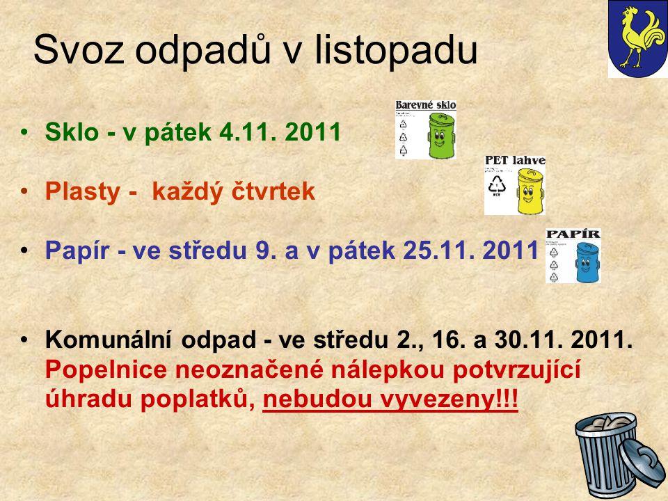 Svoz odpadů v listopadu Sklo - v pátek 4.11. 2011 Plasty - každý čtvrtek Papír - ve středu 9.