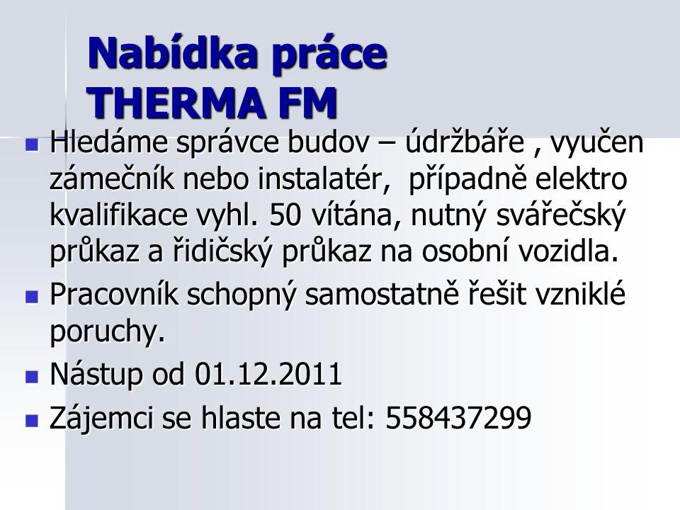 Nabídka práce THERMA FM Hledáme správce budov – údržbáře, vyučen zámečník nebo instalatér, případně elektro kvalifikace vyhl.