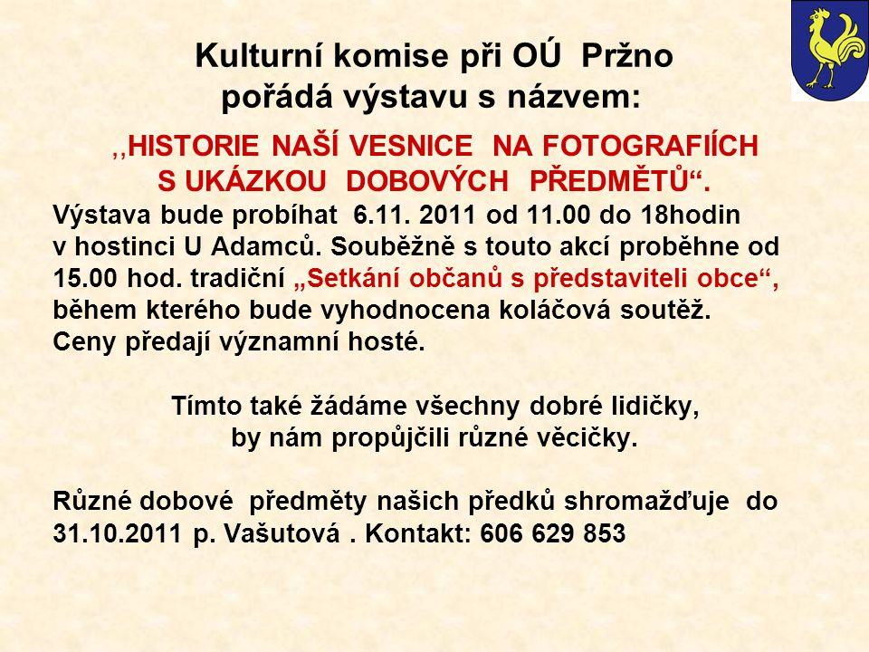 Kulturní komise při OÚ Pržno pořádá výstavu s názvem:,,HISTORIE NAŠÍ VESNICE NA FOTOGRAFIÍCH S UKÁZKOU DOBOVÝCH PŘEDMĚTŮ .
