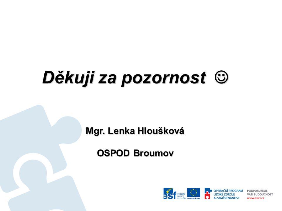 Děkuji za pozornost Děkuji za pozornost Mgr. Lenka Hloušková OSPOD Broumov