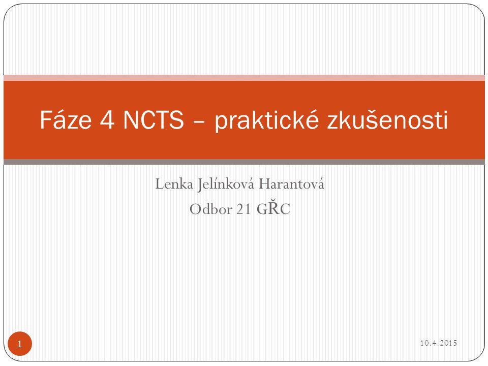 Lenka Jelínková Harantová Odbor 21 G Ř C Fáze 4 NCTS – praktické zkušenosti 10.4.2015 1