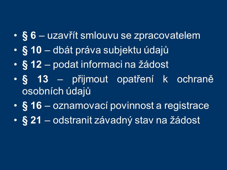 § 6 – uzavřít smlouvu se zpracovatelem § 10 – dbát práva subjektu údajů § 12 – podat informaci na žádost § 13 – přijmout opatření k ochraně osobních údajů § 16 – oznamovací povinnost a registrace § 21 – odstranit závadný stav na žádost