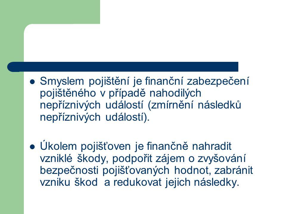 Smyslem pojištění je finanční zabezpečení pojištěného v případě nahodilých nepříznivých událostí (zmírnění následků nepříznivých událostí). Úkolem poj
