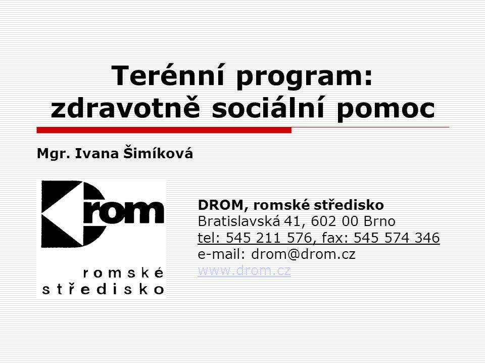 Terénní program: zdravotně sociální pomoc DROM, romské středisko Bratislavská 41, 602 00 Brno tel: 545 211 576, fax: 545 574 346 e-mail: drom@drom.cz www.drom.cz Mgr.