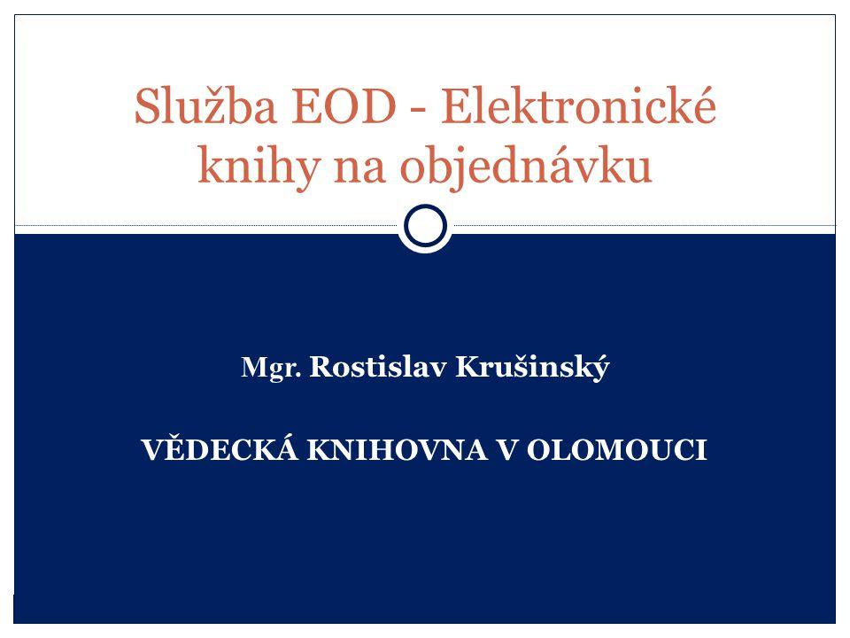 Mgr. Rostislav Krušinský VĚDECKÁ KNIHOVNA V OLOMOUCI Služba EOD - Elektronické knihy na objednávku