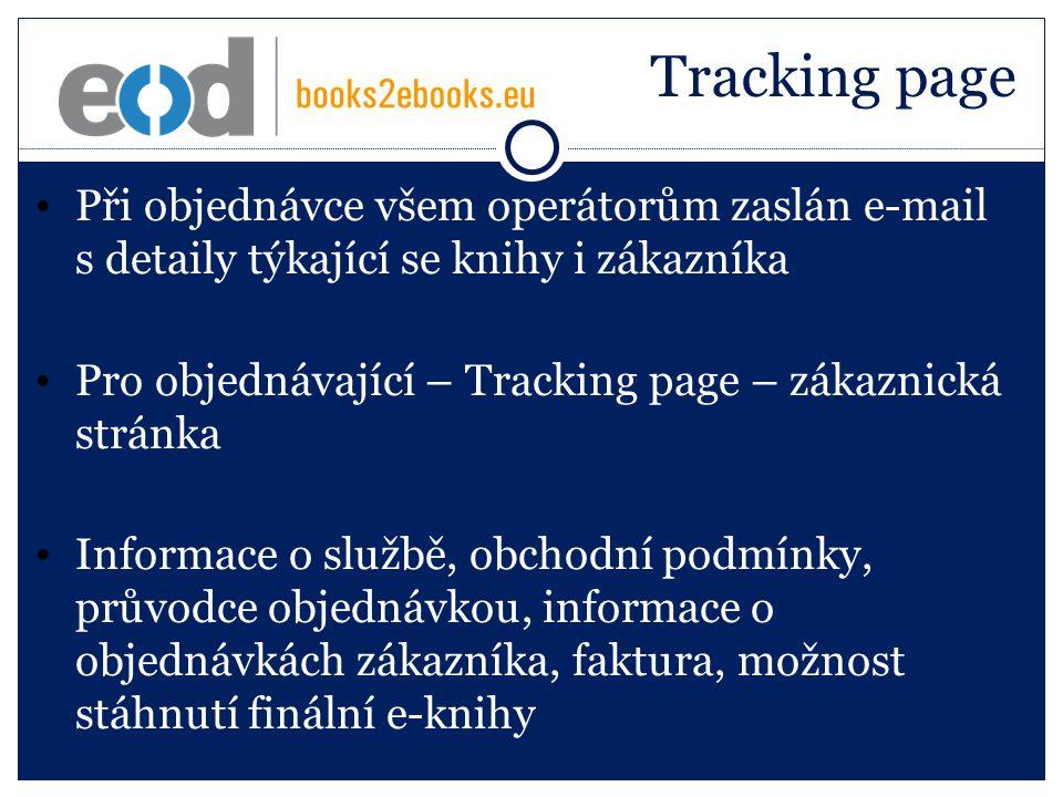 Tracking page Při objednávce všem operátorům zaslán e-mail s detaily týkající se knihy i zákazníka Pro objednávající – Tracking page – zákaznická stránka Informace o službě, obchodní podmínky, průvodce objednávkou, informace o objednávkách zákazníka, faktura, možnost stáhnutí finální e-knihy