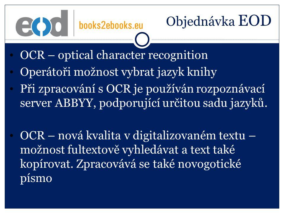 Objednávka EOD OCR – optical character recognition Operátoři možnost vybrat jazyk knihy Při zpracování s OCR je používán rozpoznávací server ABBYY, podporující určitou sadu jazyků.