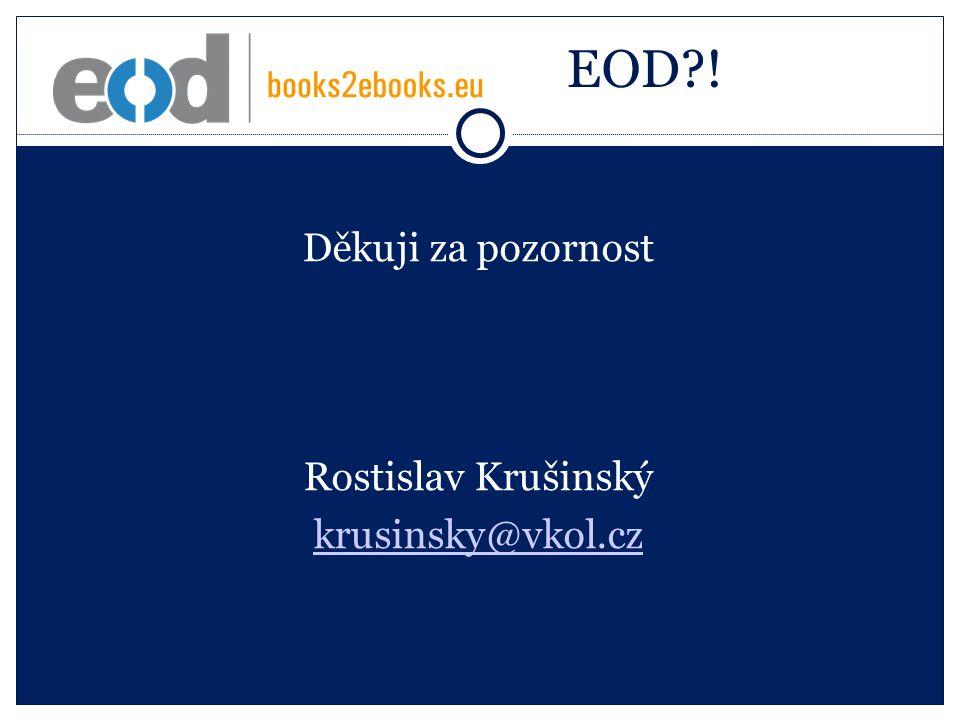 EOD ! Děkuji za pozornost Rostislav Krušinský krusinsky@vkol.cz