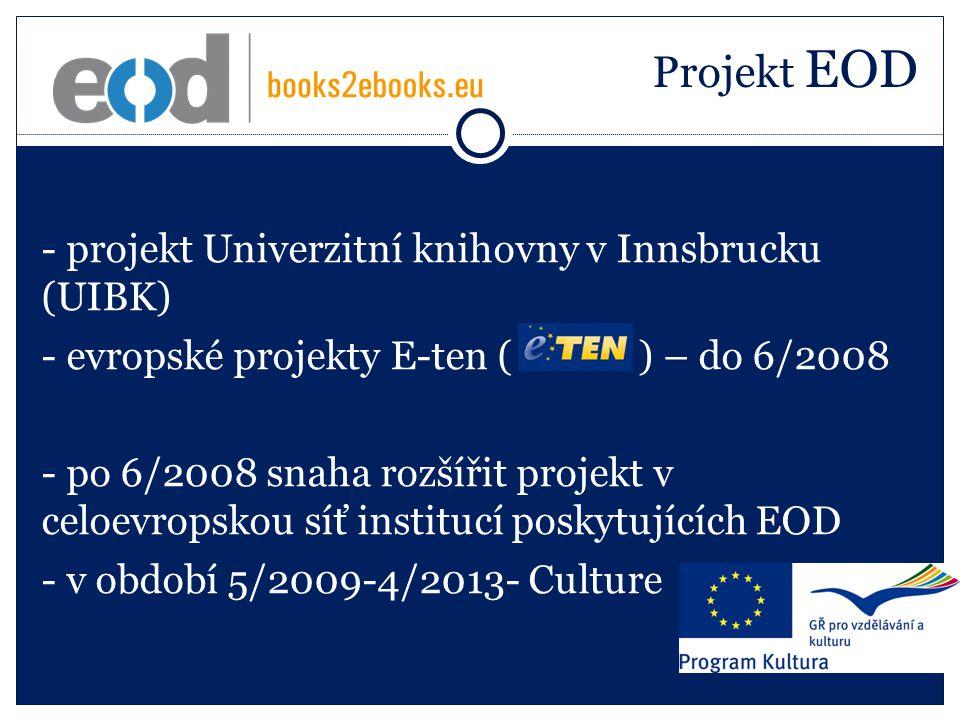 Projekt EOD - projekt Univerzitní knihovny v Innsbrucku (UIBK) - evropské projekty E-ten ( ) – do 6/2008 - po 6/2008 snaha rozšířit projekt v celoevropskou síť institucí poskytujících EOD - v období 5/2009-4/2013- Culture