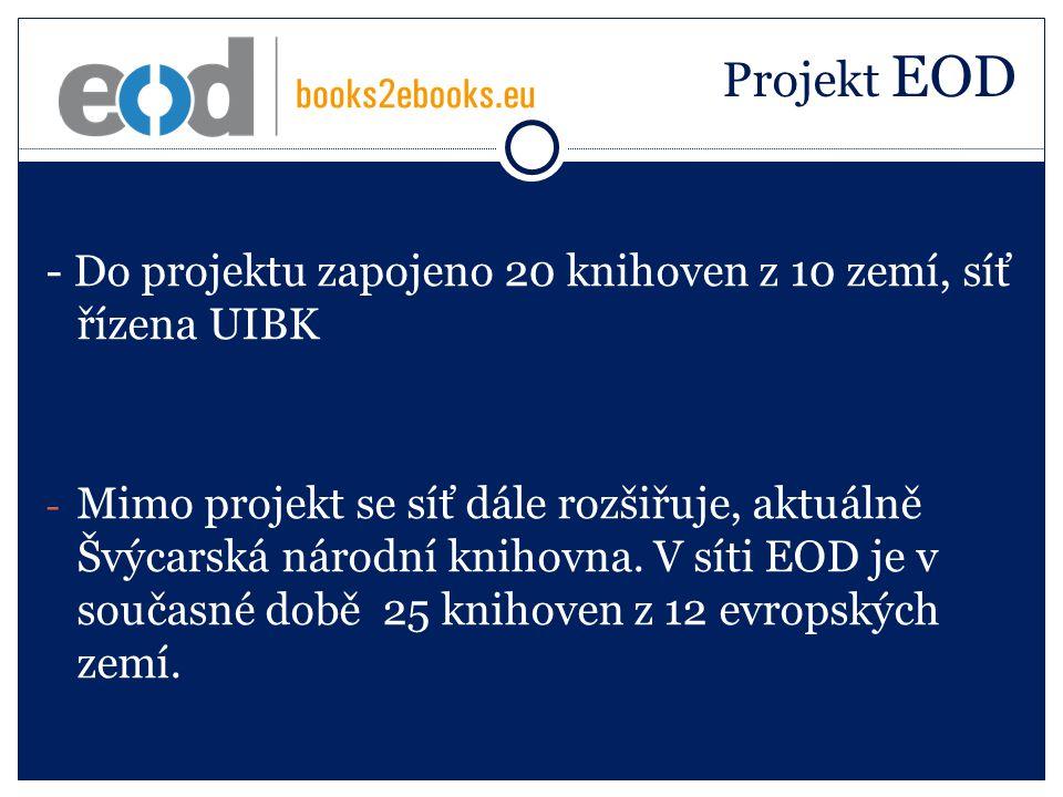 Projekt EOD - Do projektu zapojeno 20 knihoven z 10 zemí, síť řízena UIBK - Mimo projekt se síť dále rozšiřuje, aktuálně Švýcarská národní knihovna.