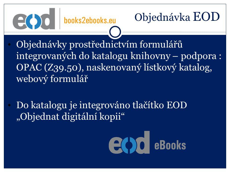 """Objednávka EOD Objednávky prostřednictvím formulářů integrovaných do katalogu knihovny – podpora : OPAC (Z39.50), naskenovaný lístkový katalog, webový formulář Do katalogu je integrováno tlačítko EOD """"Objednat digitální kopii"""