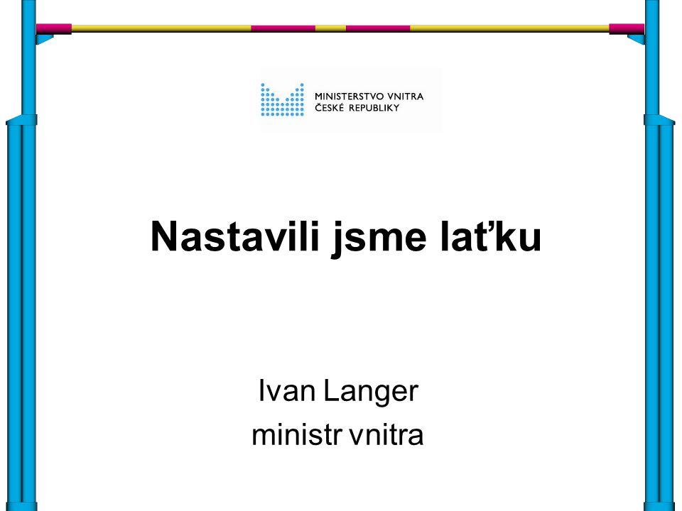 Nastavili jsme laťku Ivan Langer ministr vnitra