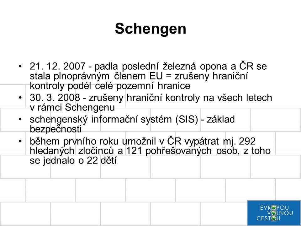 Schengen 21. 12. 2007 - padla poslední železná opona a ČR se stala plnoprávným členem EU = zrušeny hraniční kontroly podél celé pozemní hranice 30. 3.