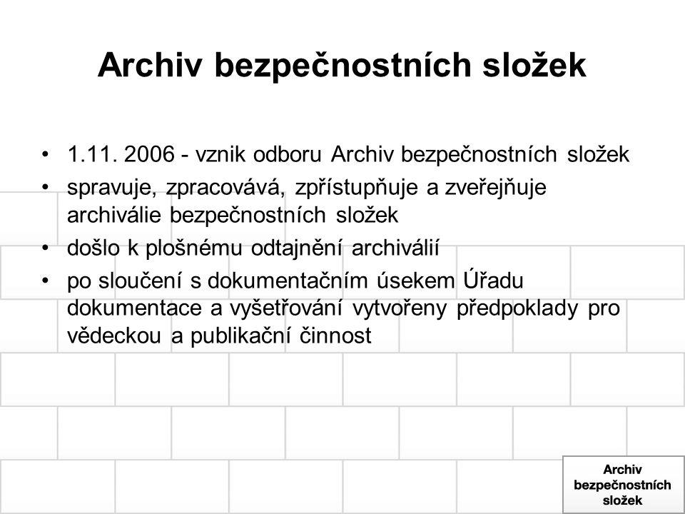 Archiv bezpečnostních složek 1.11. 2006 - vznik odboru Archiv bezpečnostních složek spravuje, zpracovává, zpřístupňuje a zveřejňuje archiválie bezpečn