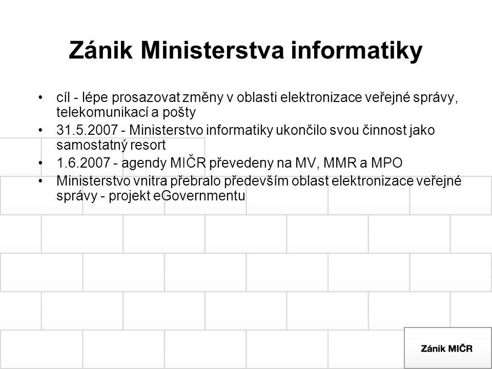 Zánik Ministerstva informatiky cíl - lépe prosazovat změny v oblasti elektronizace veřejné správy, telekomunikací a pošty 31.5.2007 - Ministerstvo inf