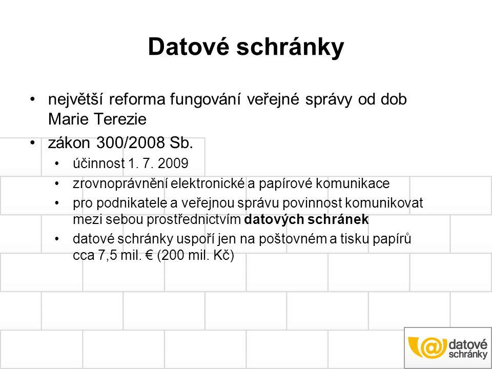 Datové schránky největší reforma fungování veřejné správy od dob Marie Terezie zákon 300/2008 Sb. účinnost 1. 7. 2009 zrovnoprávnění elektronické a pa