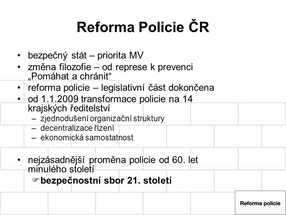 """Reforma Policie ČR bezpečný stát – priorita MV změna filozofie – od represe k prevenci """"Pomáhat a chránit"""" reforma policie – legislativní část dokonče"""