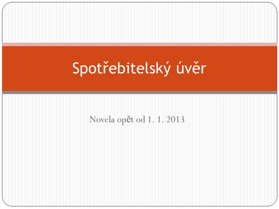 Novela op ě t od 1. 1. 2013 Spotřebitelský úvěr